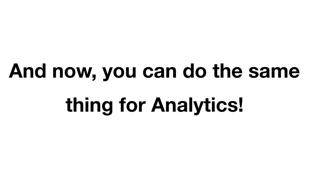 And now, you can do the same thing for Analytic...