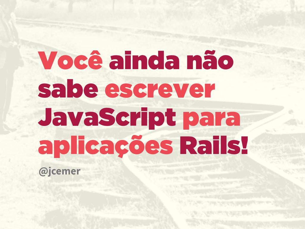 Você ainda não sabe escrever JavaScript para ap...