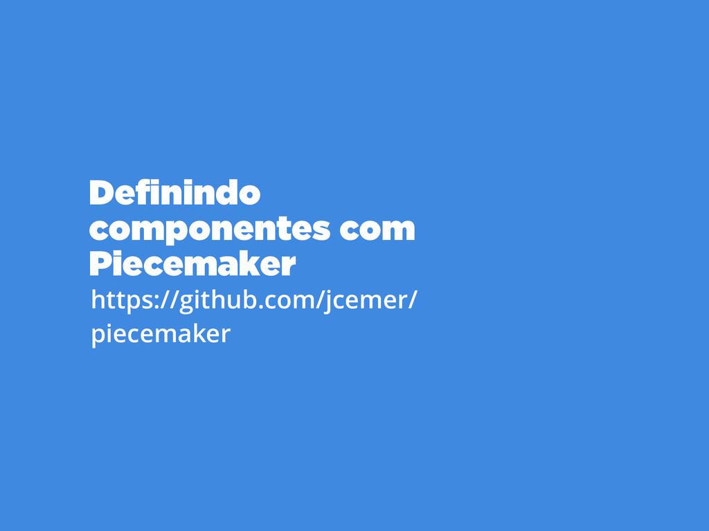 Definindo  componentes com Piecemaker https://g...