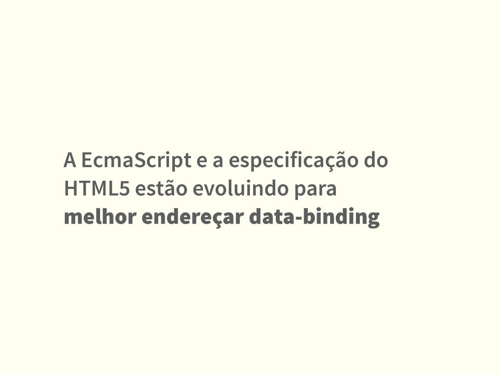 A EcmaScript e a especificação do HTML5 estão e...