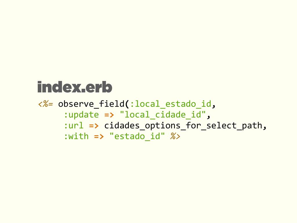 <%= observe_field(:local_estado_id,   ...