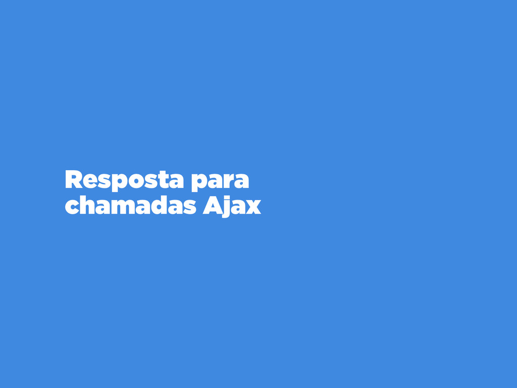 Resposta para  chamadas Ajax