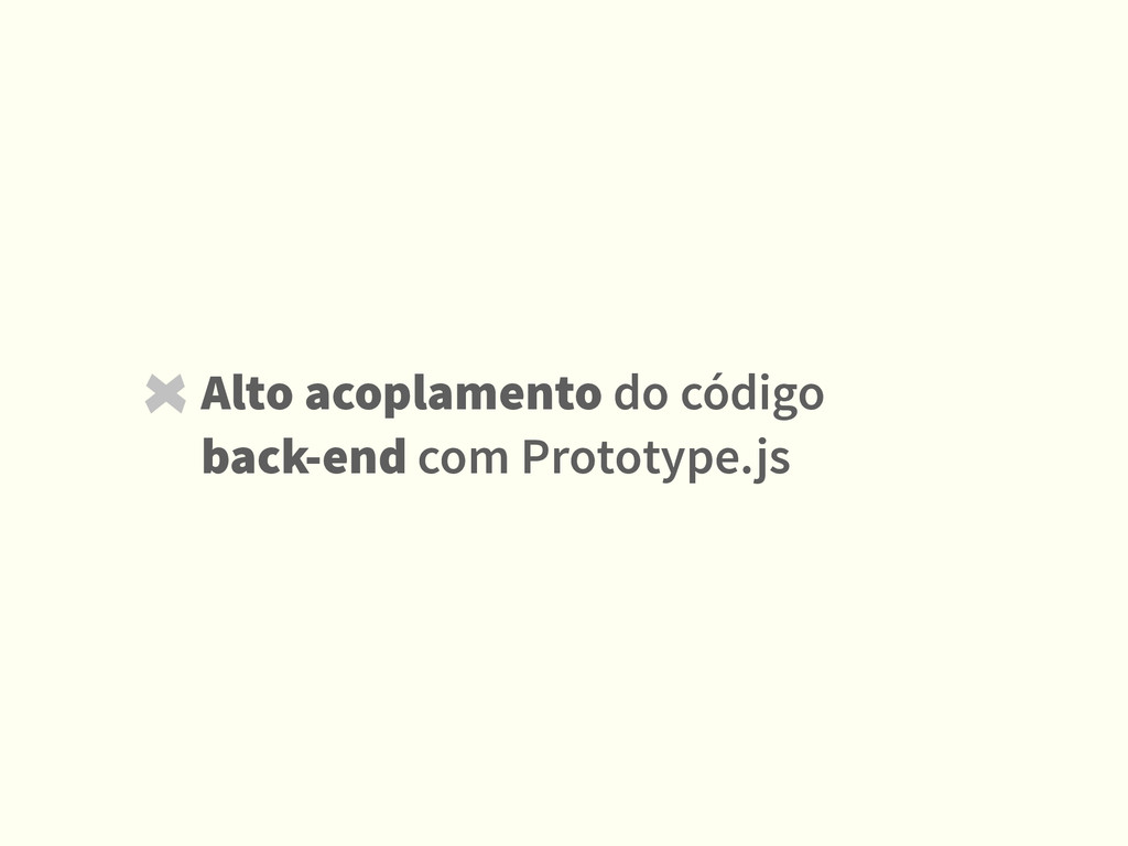 Alto acoplamento do código back-end com Prototy...