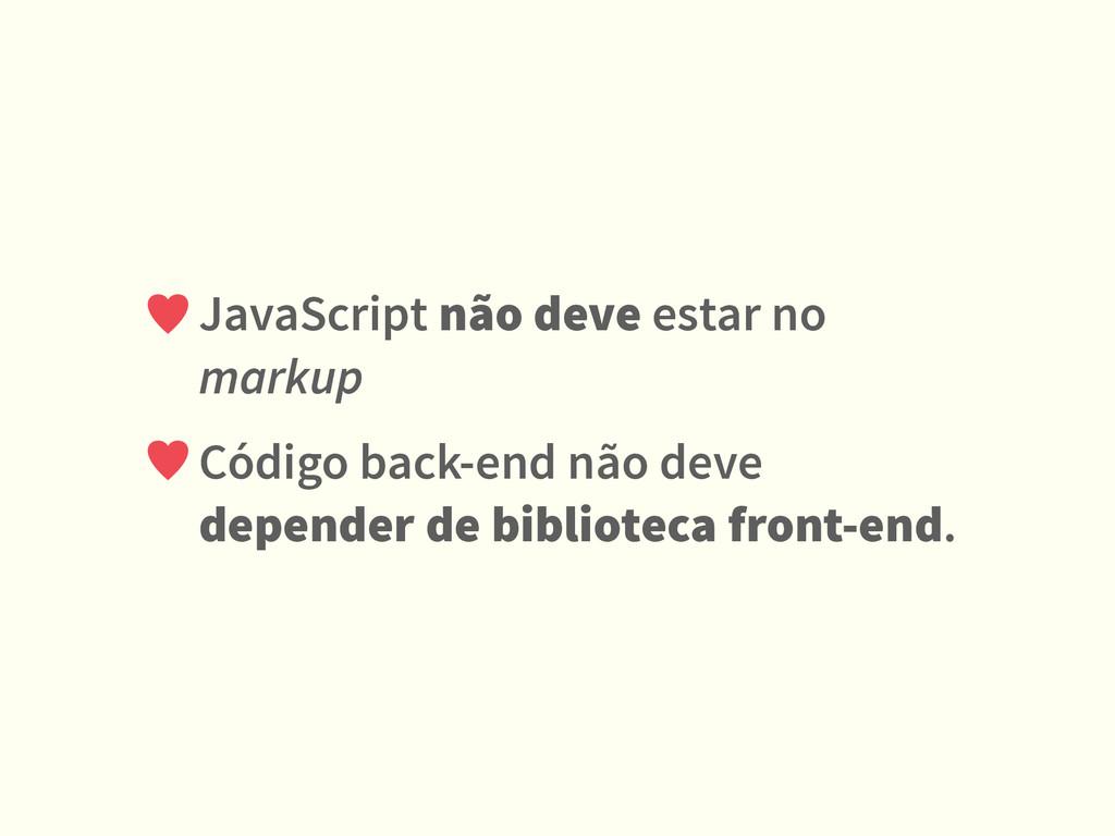 JavaScript não deve estar no markup Código back...
