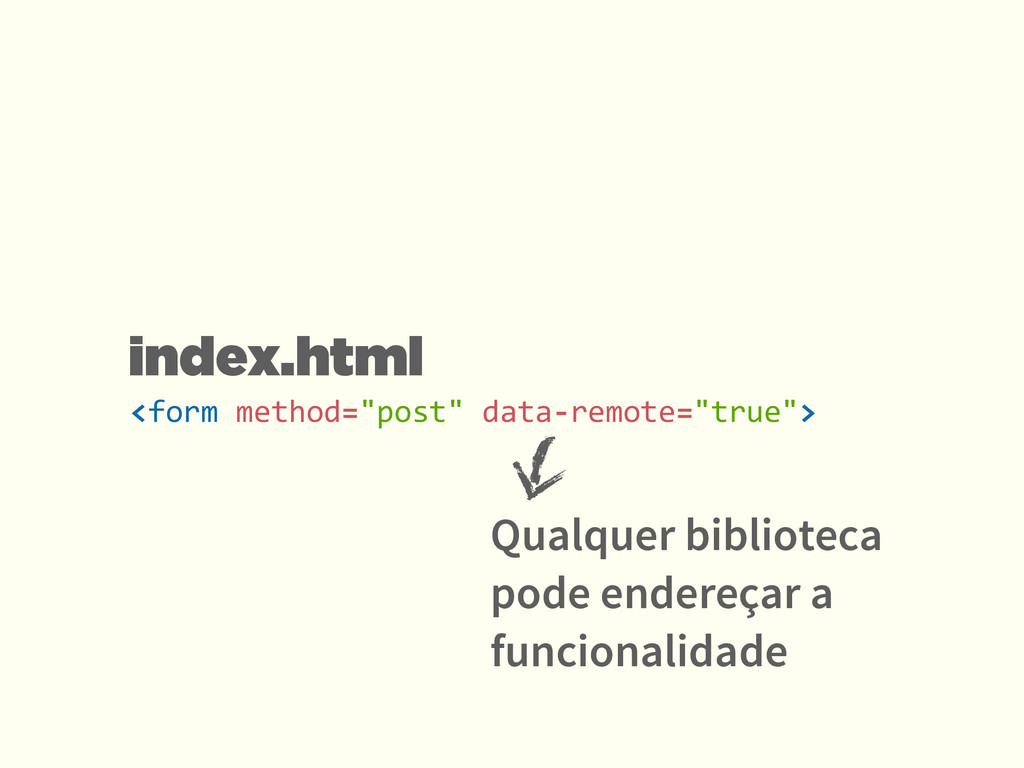 "<form method=""post"" data-‐remote=""true"">..."