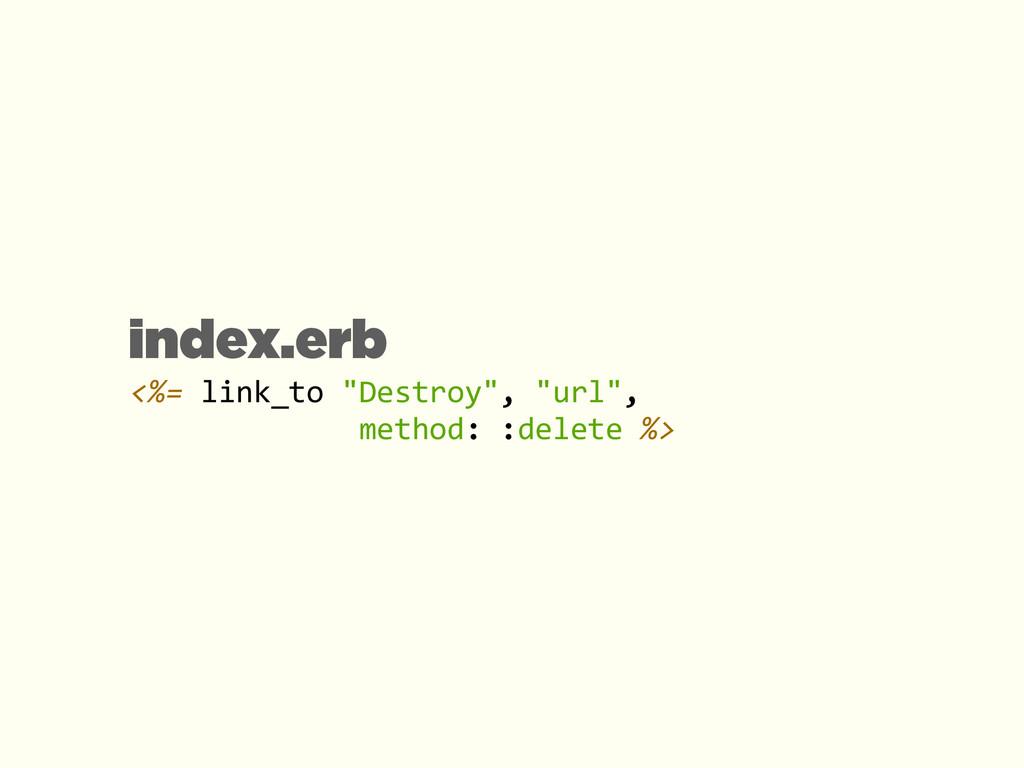 """<%= link_to """"Destroy"""", """"url"""",   ..."""