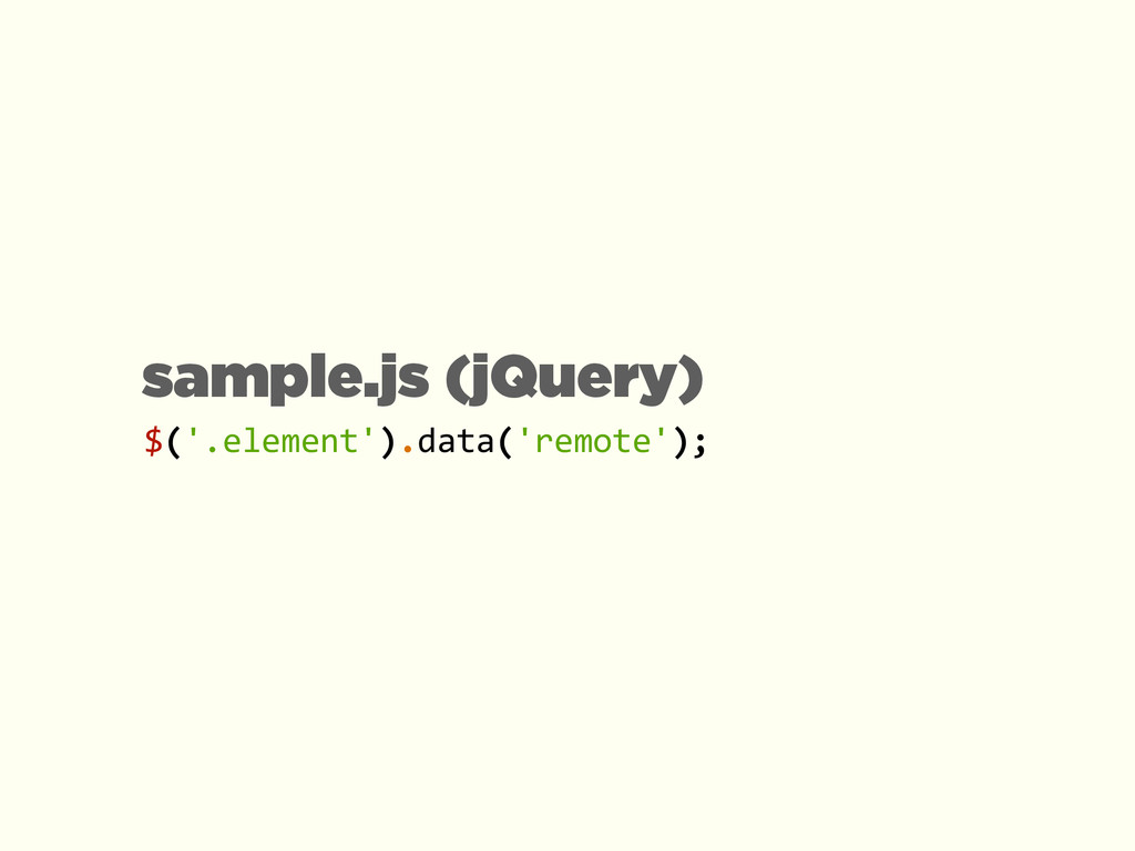 $('.element').data('remote'); sample.js (jQuery)