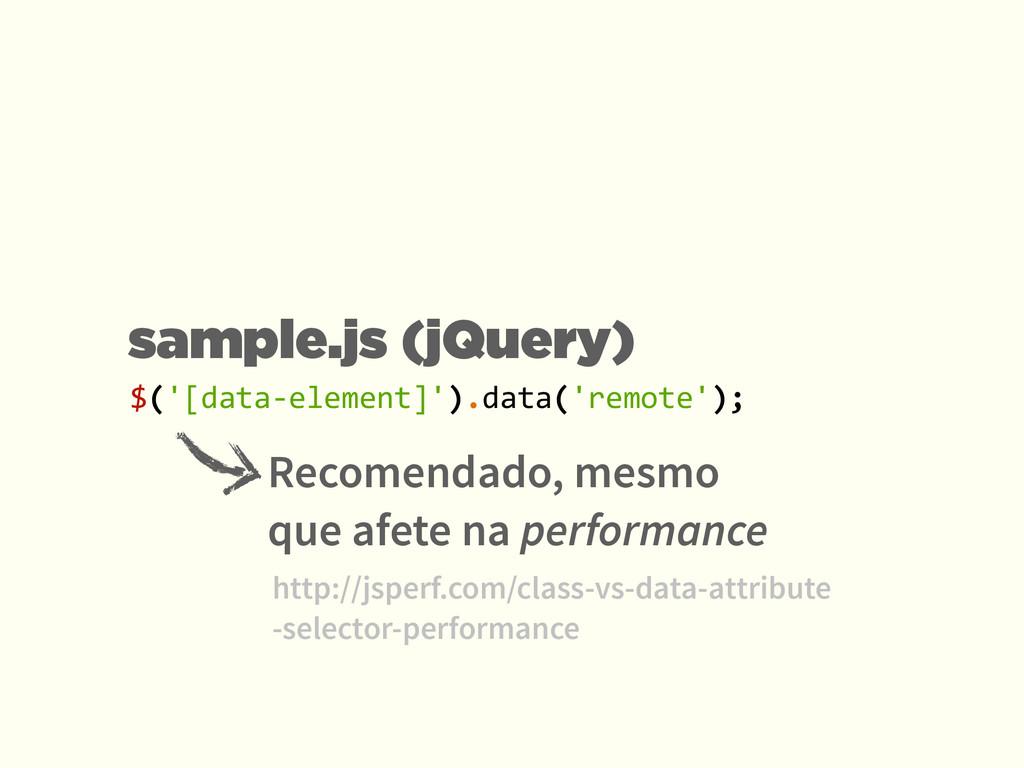 $('[data-‐element]').data('remote'); Recomenda...