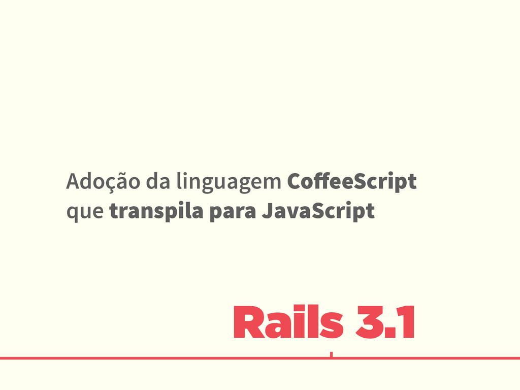 Rails 3.1 Adoção da linguagem CoffeeScript que t...