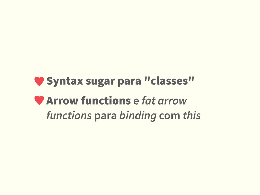 "Syntax sugar para ""classes"" Arrow functions e f..."
