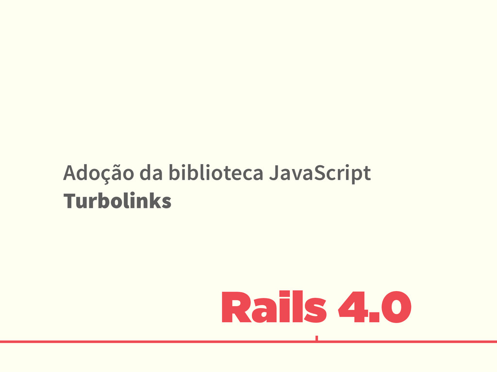 Rails 4.0 Adoção da biblioteca JavaScript Turbo...