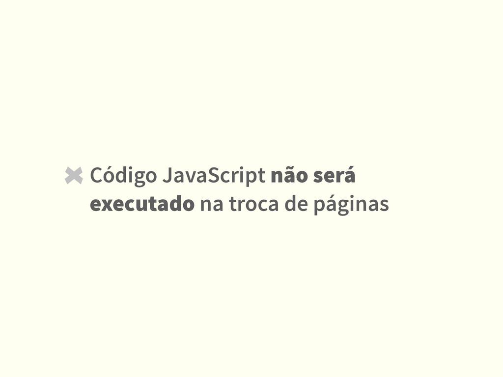 Código JavaScript não será executado na troca d...