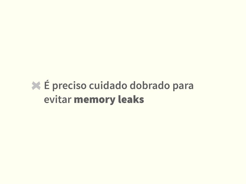 É preciso cuidado dobrado para evitar memory le...