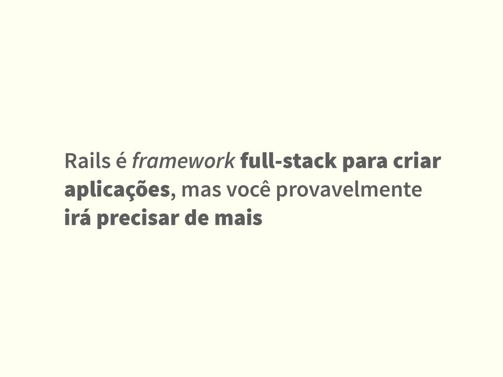 Rails é framework full-stack para criar aplicaç...