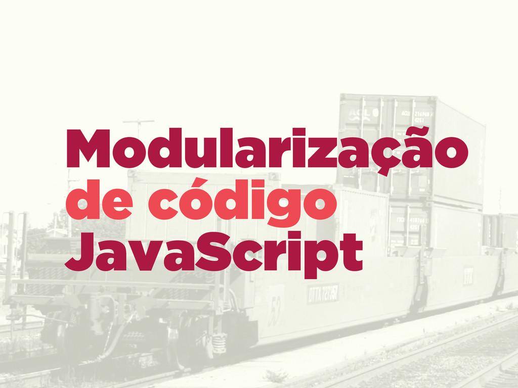 Modularização de código  JavaScript