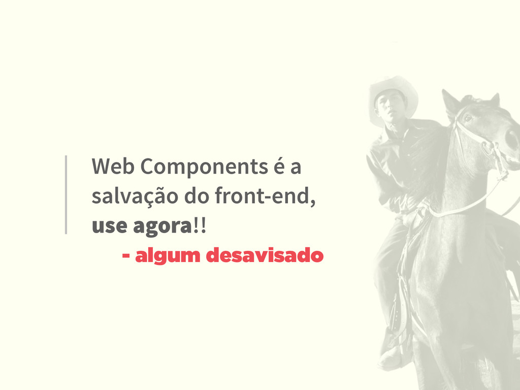 Web Components é a salvação do front-end, use a...