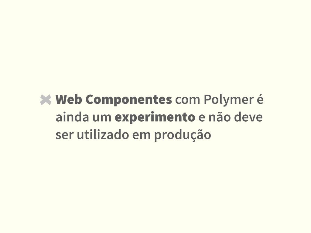 Web Componentes com Polymer é ainda um experime...