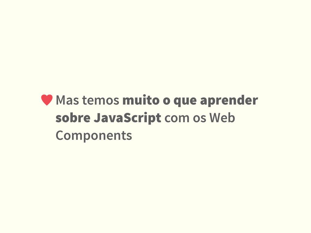 Mas temos muito o que aprender sobre JavaScript...