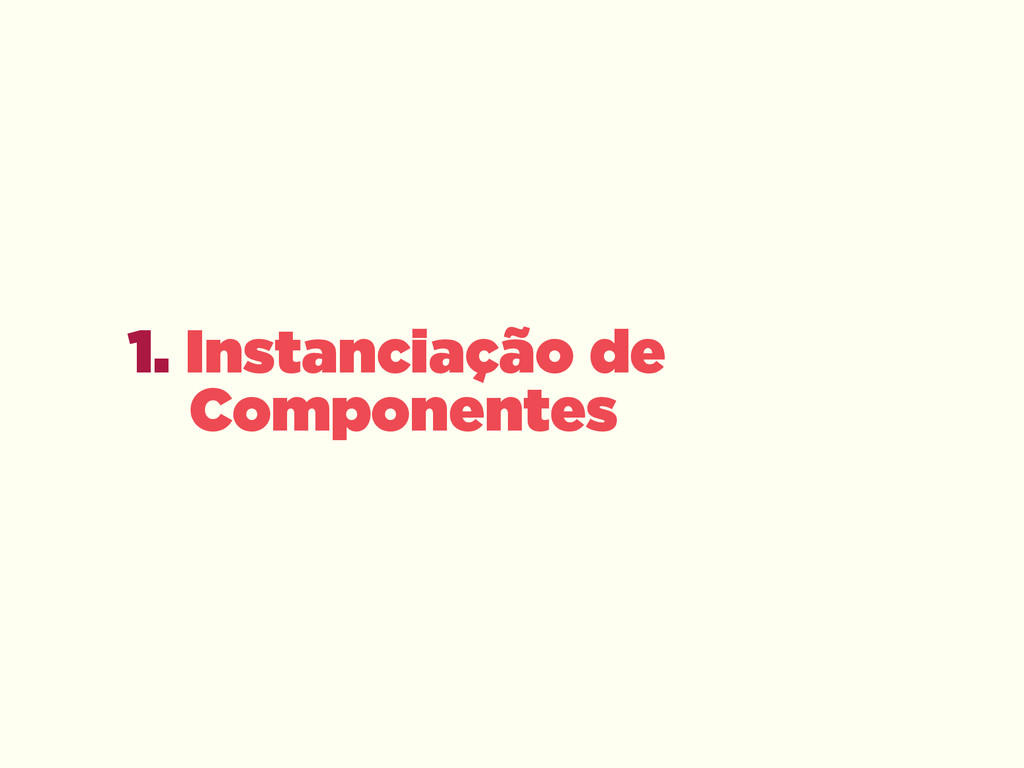 1. Instanciação de  Componentes
