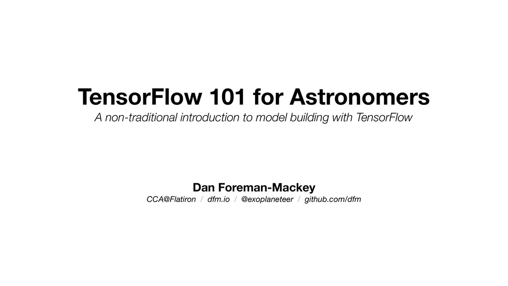 TensorFlow 101 for Astronomers A non-traditiona...