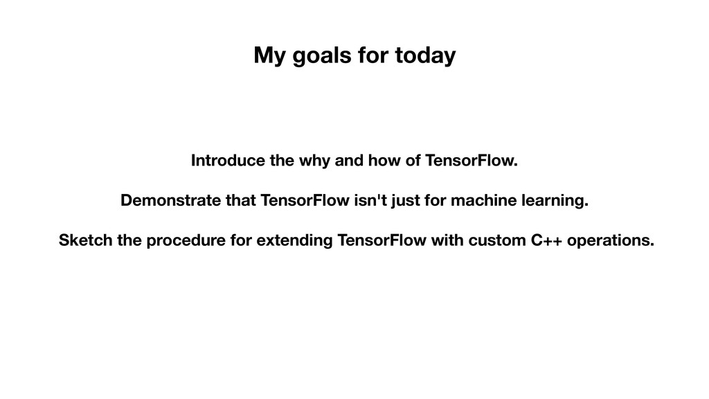 Introduce the why and how of TensorFlow. Demons...