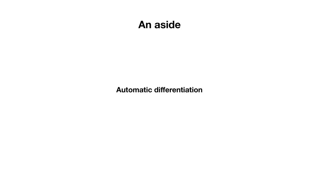 Automatic differentiation An aside