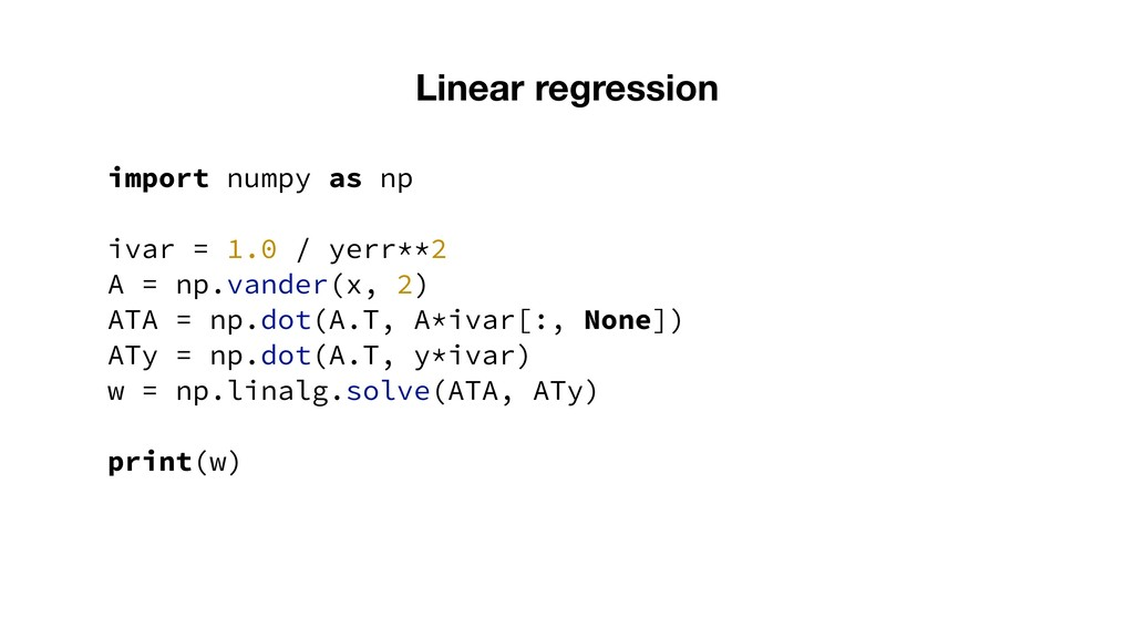 import numpy as np ivar = 1.0 / yerr**2 A = np....