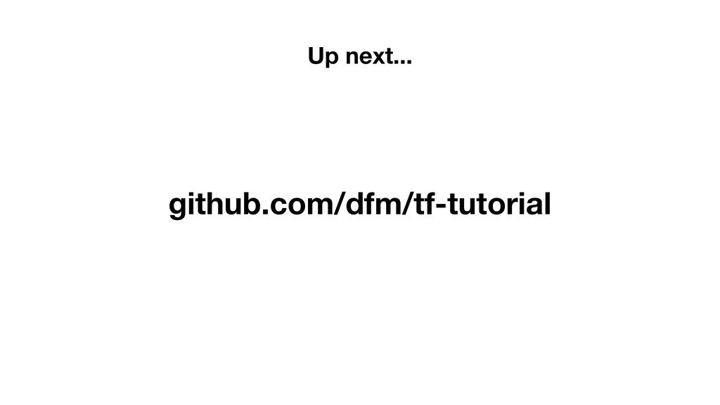 github.com/dfm/tf-tutorial Up next...