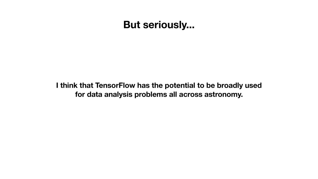 I think that TensorFlow has the potential to be...