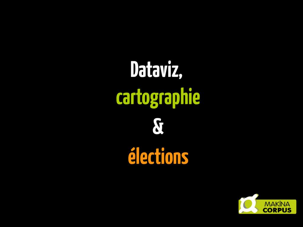 Dataviz, cartographie & élections