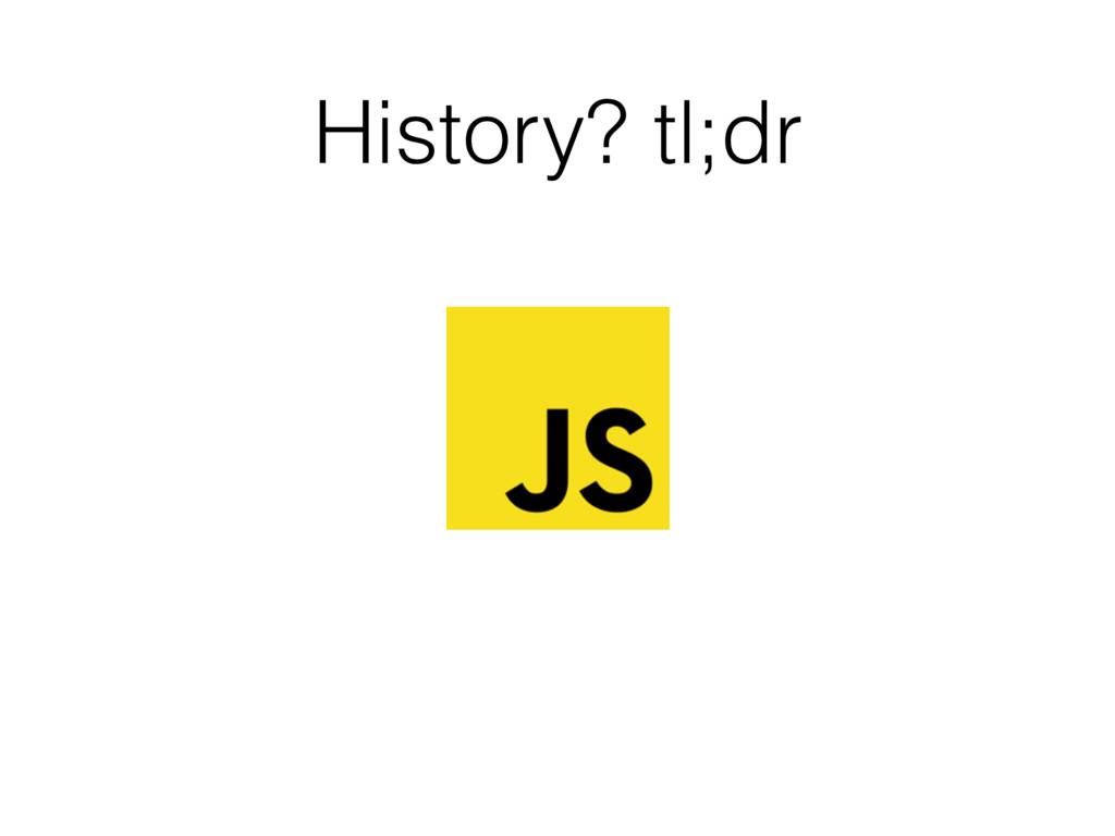 History? tl;dr