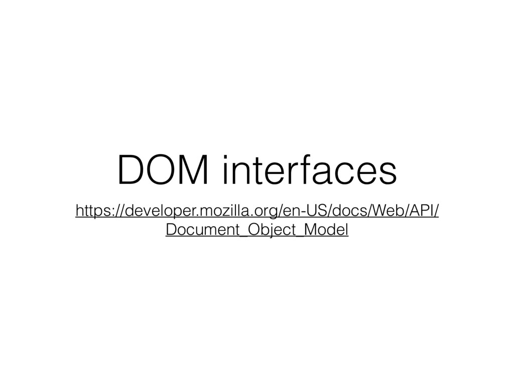 DOM interfaces https://developer.mozilla.org/en...