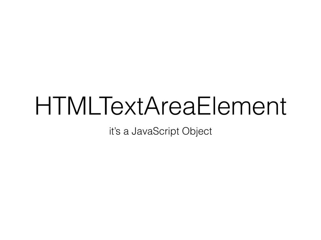 HTMLTextAreaElement it's a JavaScript Object