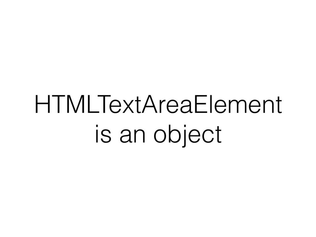 HTMLTextAreaElement is an object