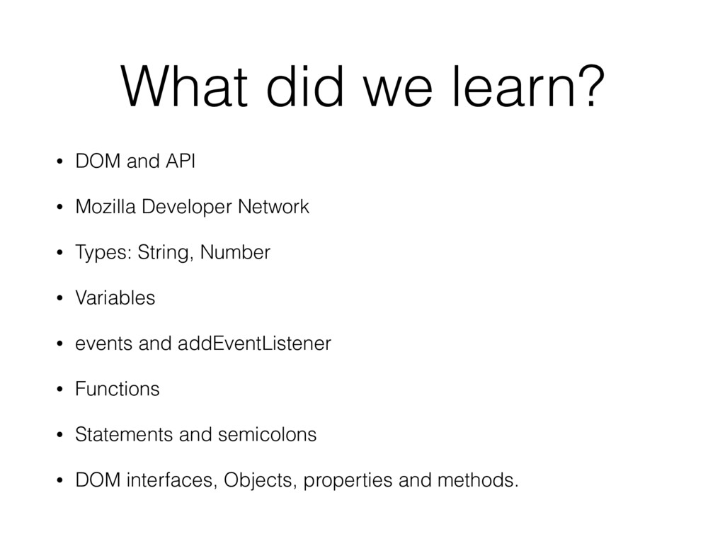 What did we learn? • DOM and API • Mozilla Deve...