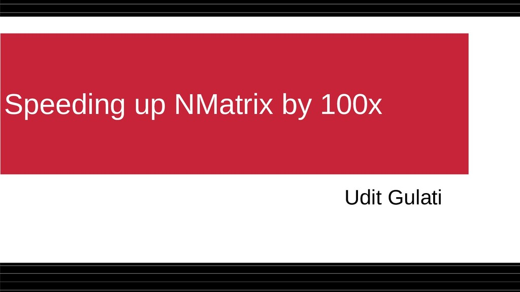 Speeding up NMatrix by 100x Udit Gulati