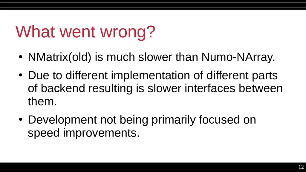 12 What went wrong? ● NMatrix(old) is much slow...