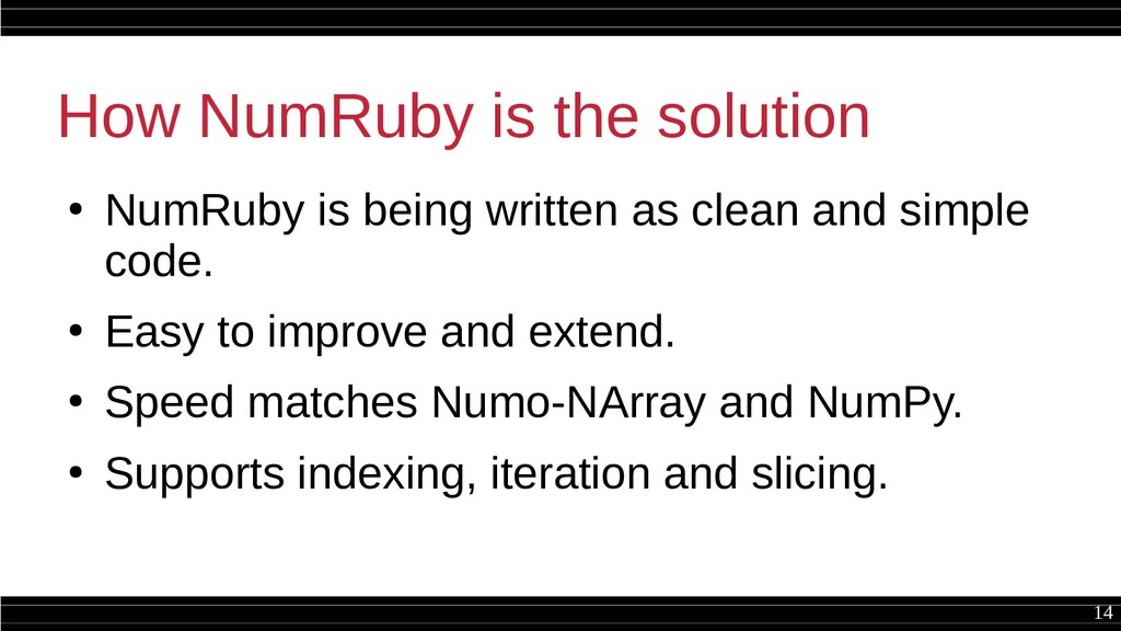 14 How NumRuby is the solution ● NumRuby is bei...