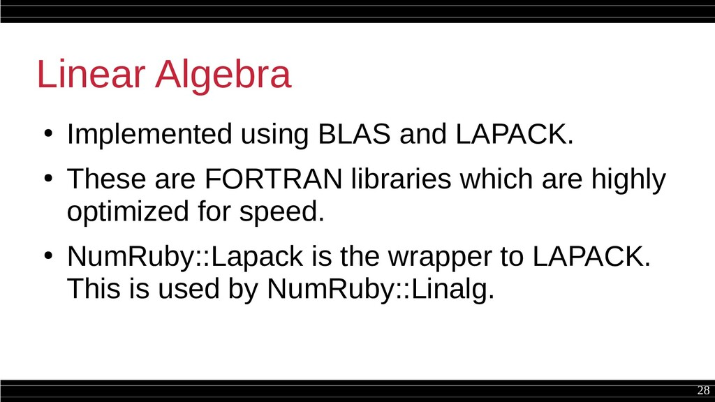 28 Linear Algebra ● Implemented using BLAS and ...