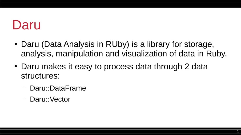 5 Daru ● Daru (Data Analysis in RUby) is a libr...