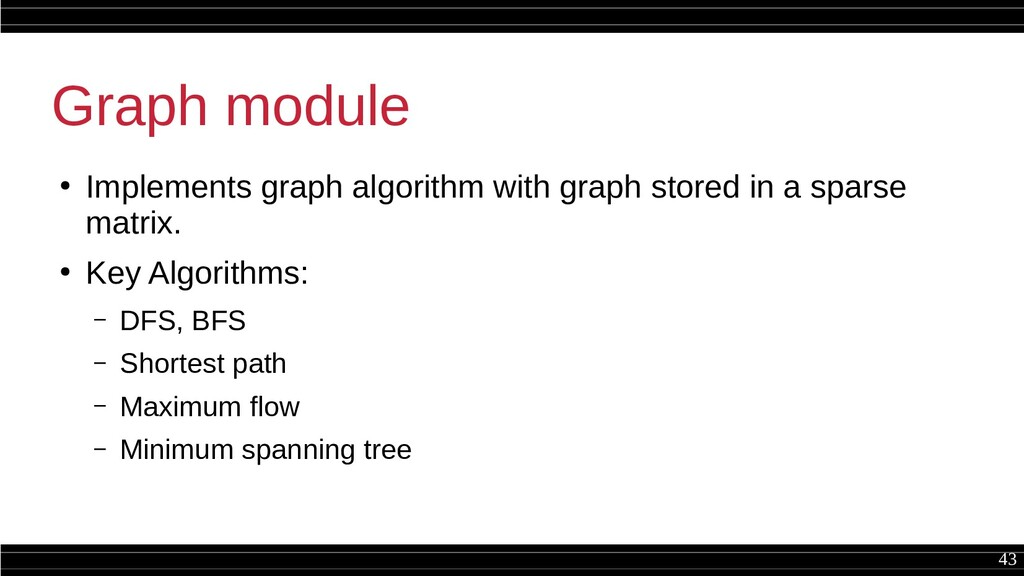 43 Graph module ● Implements graph algorithm wi...