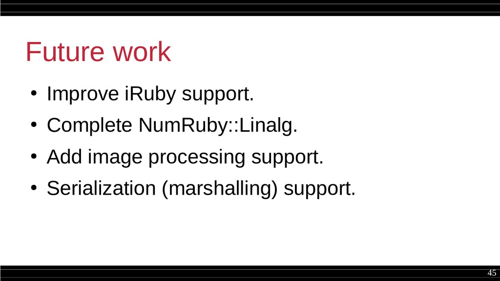 45 Future work ● Improve iRuby support. ● Compl...