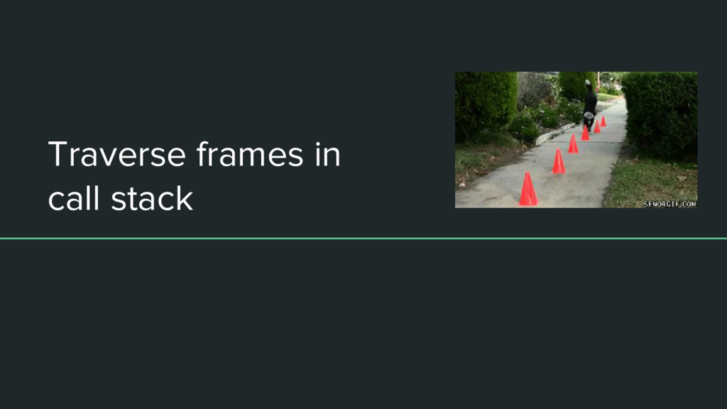Traverse frames in call stack