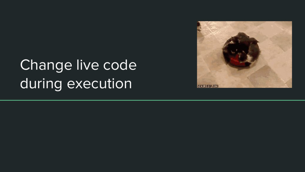 Change live code during execution