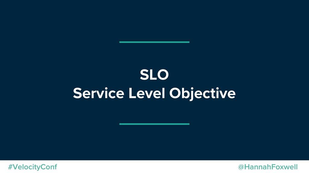 @HannahFoxwell #VelocityConf SLO Service Level ...