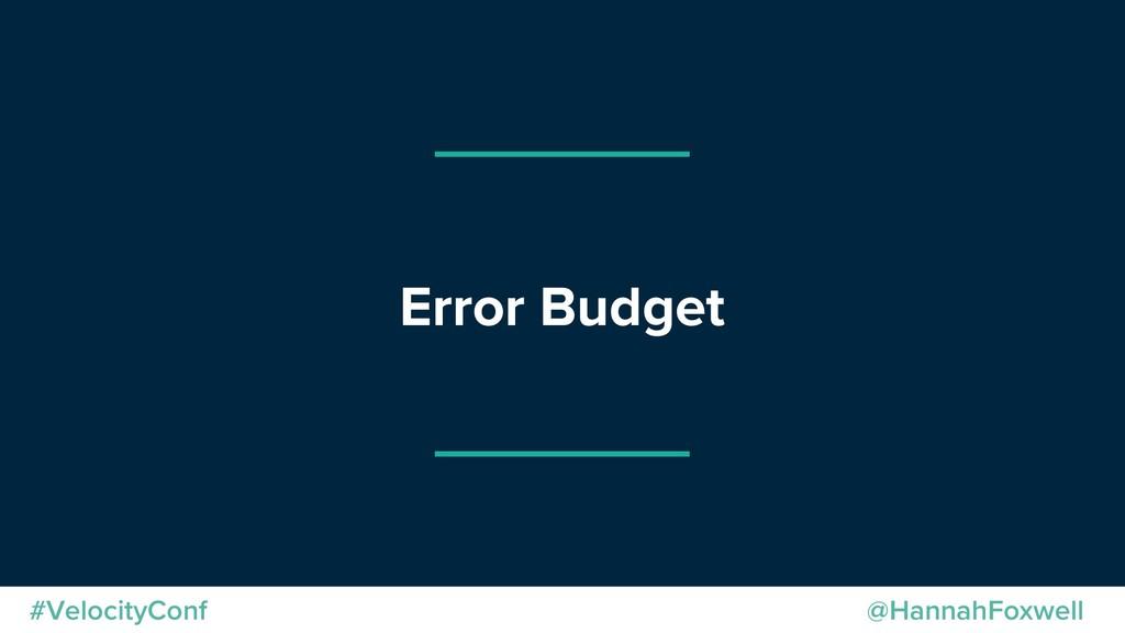 @HannahFoxwell #VelocityConf Error Budget
