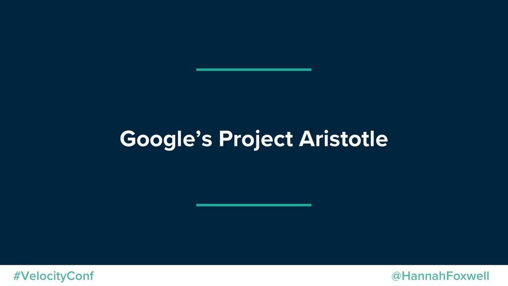 @HannahFoxwell #VelocityConf Google's Project A...