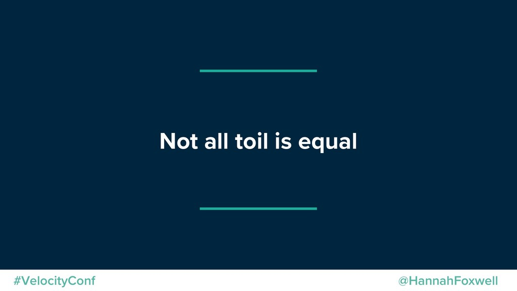 @HannahFoxwell #VelocityConf Not all toil is eq...
