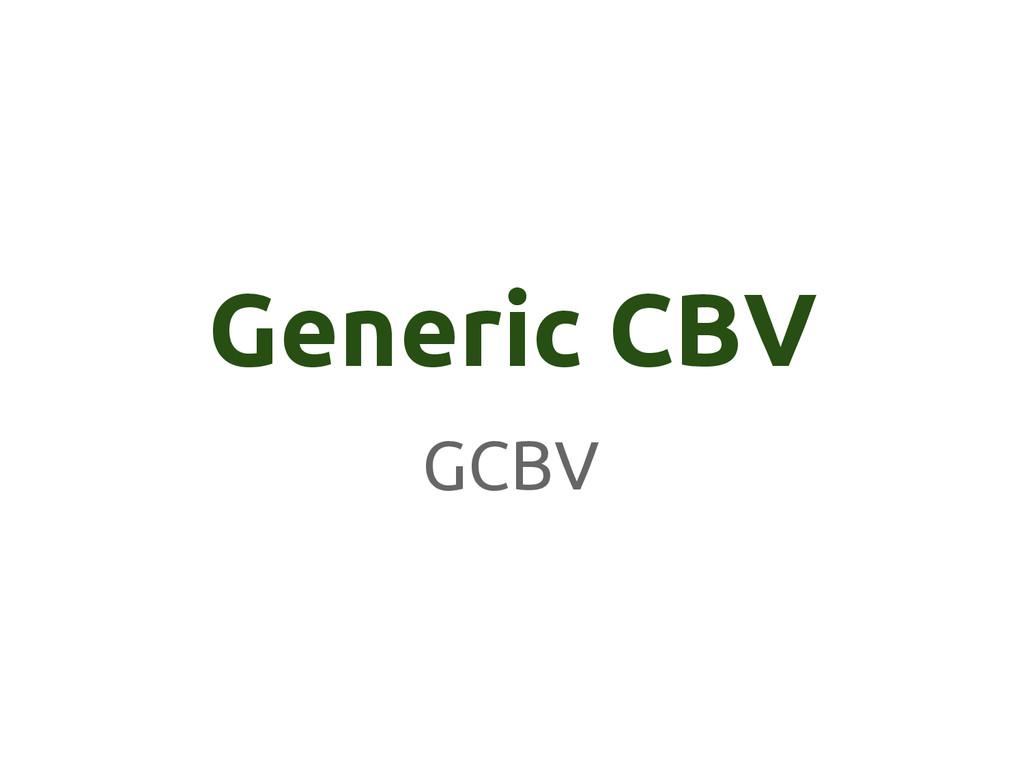 Generic CBV GCBV