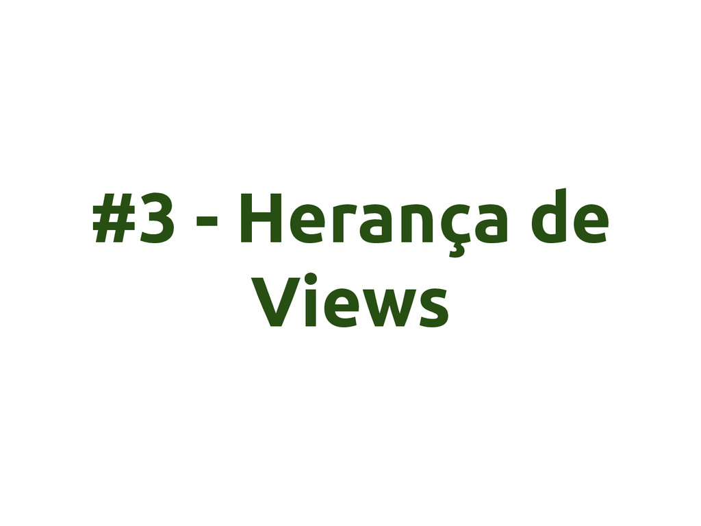 #3 - Herança de Views